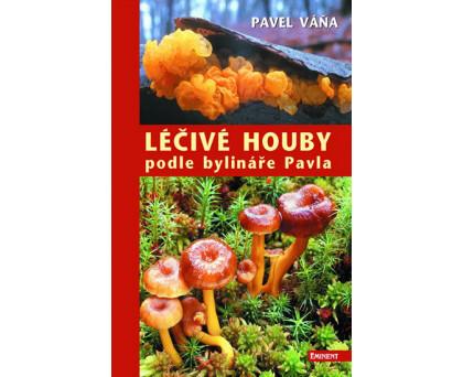 Léčivé houby podle bylináře Pavla - Pavel Váňa